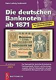 Die deutschen Banknoten ab 1871: Das Papiergeld der deutschen Notenbanken, Staatspapiergeld, Kolonial- und Besatzungsausgaben, deutsche Nebengebiete ......