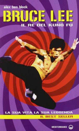 Bruce Lee il re del kung fu. La sua vita, la sua leggenda