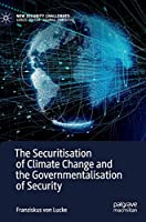 The Securitisation of Climate Change and the Governmentalisation of Security (New Security Challenges)