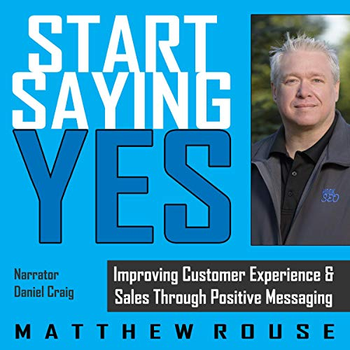 Start Saying Yes: Improving Customer Experience and Sales Through Positive Messaging audiobook cover art