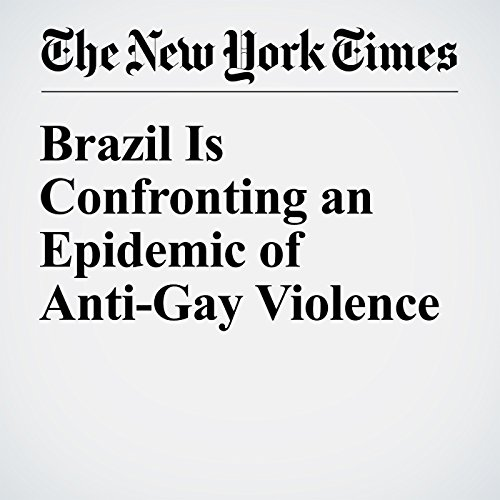 Brazil Is Confronting an Epidemic of Anti-Gay Violence audiobook cover art