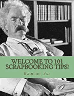 Welcome to 101 Scrapbooking Tips!: Give Me Five Minutes and I'll Have You So Excited About Creating Your Own Scrapbook...You'll Start Immediately! by Fan Haochen (2012-09-05) Paperback
