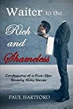 Waiter to the Rich and Shameless: Confessions of a Five-Star Beverly Hills Server...