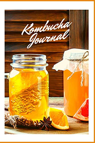 Kombucha Journal: Perfect Kombucha Home Brews Journal to Keep Track of Types, Temperature, Ingredient, Color, Rating, and Much More (107 Pages - 6 x 9 in)