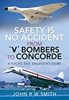 Safety Is No Accident - from V Bombers to Concorde: A Flight Test Engineer's Story