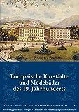 Europäische Kurstädte und Modebäder des 19. Jahrhunderts (Arbeitshefte Regierungspräsidium Stuttgart - Landesamt für Denkmalpflege) - Regierungspräsidium Stuttgart – Landesamt für Denkmalpflege