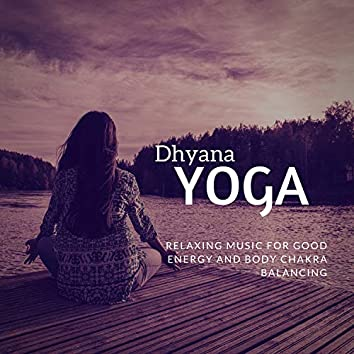 Dhyana Yoga (Relaxing Music For Good Energy And Body Chakra Balancing)