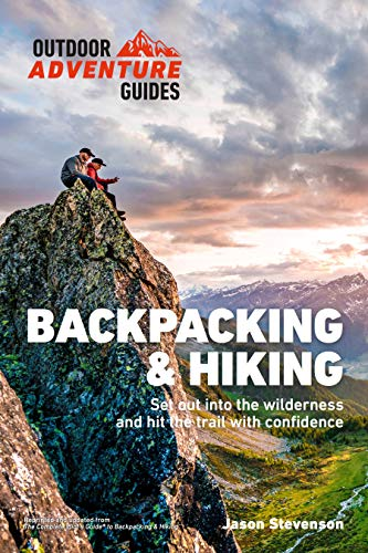 Backpacking & Hiking: Set Out into the Wilderness and Hit the Trail with Confidence (Outdoor Adventure Guide)