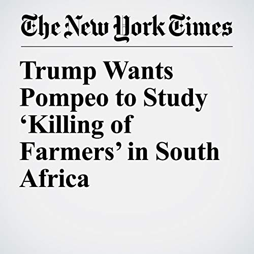 Trump Wants Pompeo to Study 'Killing of Farmers' in South Africa copertina
