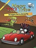 Neon Tiki Tribe: Strangers: The Ku Kidnapping