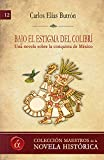 Bajo el estigma del colibrí: Una novela sobre la conquista de México (Maestros de la novela histórica nº 12)