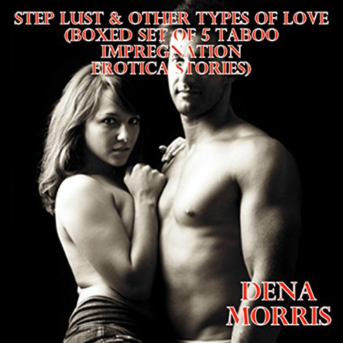 Step Lust & Other Types of Love (Boxed Set of 5 Taboo Impregnation Erotica Stories) cover art