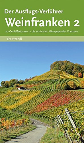 Reiseführer: Der Ausflugs-Verführer Weinfranken 2 - 20 Genießertouren in die schönsten Weingegenden Frankens (Würzburg, Fränkisches Weinland, Mainfranken)