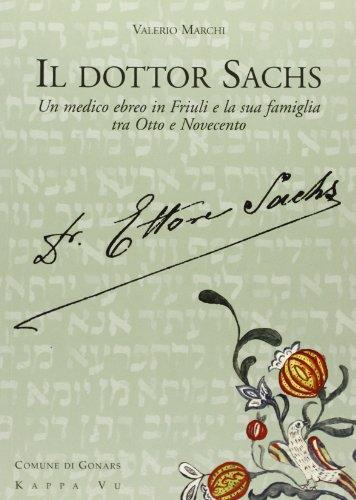 Il dottor Sachs. Un medico ebreo in Friuli e la sua famiglia tra Otto e Novecento