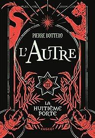 L'Autre, Tome 3 : La huitième porte par Pierre Bottero
