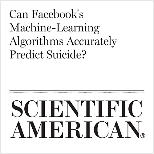 Can Facebook's Machine-Learning Algorithms Accurately Predict Suicide?                   By:                                                                                                                                 Diana Kwon                               Narrated by:                                                                                                                                 Jef Holbrook                      Length: 8 mins     Not rated yet     Overall 0.0