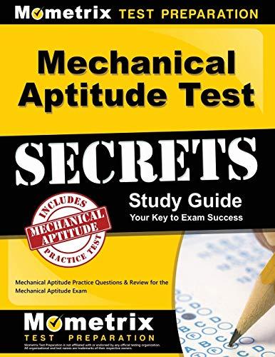 Mechanical Aptitude Test Secrets Study Guide: Mechanical Aptitude Practice Questions & Review for the Mechanical Aptitude Exam (Mometrix Secrets Study Guides)