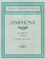 Symphony in F Minor - The Irish - For Full Orchestra - Op.28