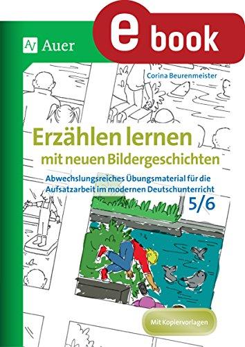 Erzählen lernen mit neuen Bildergeschichten 5-6: Abwechslungsreiches Übungsmaterial für die Aufsatzarbeit im modernen Deutschunterricht (5. und 6. Klasse)