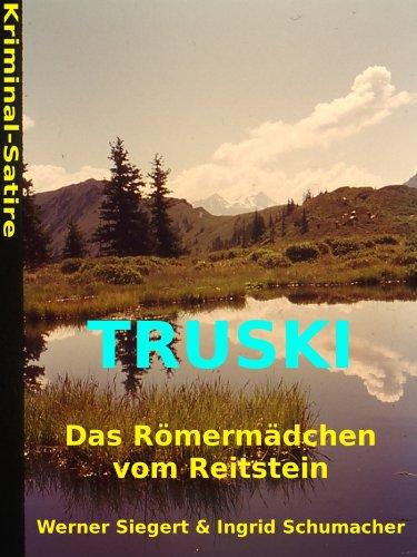 Truski - das Römermädchen vom Reitstein: Kriminal-Satire