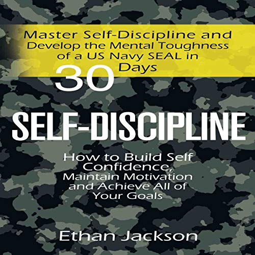 Self-Discipline: Master Self-Discipline and Develop the Mental Toughness of a US Navy SEAL in 30 Days Audiobook By Ethan Jackson cover art