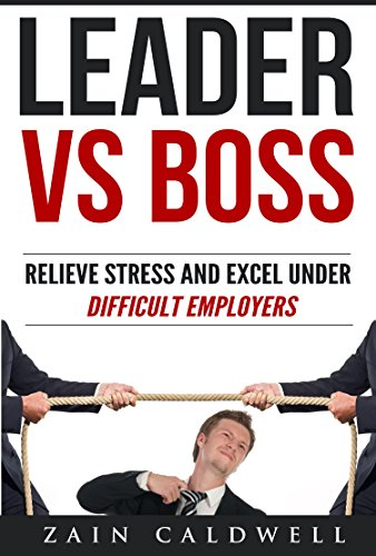 Leader vs Boss: Relieve Stress and Excel Under Difficult Employers