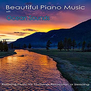 Beautiful Piano Music with Ocean Sounds: Relaxing Music for Studying, Relaxation or Sleeping