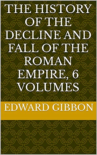 The History of the Decline and Fall of the Roman Empire, 6 Volumes (English Edition)
