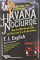 Havana Nocturne: How the Mob Owned Cuba and Then Lost It to the Revolution by T. J. English(2009-06-09)