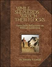 While Shepherds Watch Their Flocks: 40 Daily Reflections on Biblical Leadership