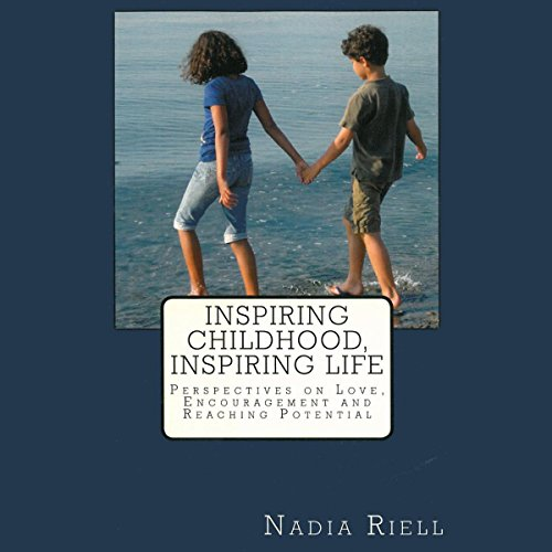 Inspiring Childhood, Inspiring Life: Perspectives on Love, Encouragement, and Reaching Potential