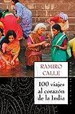 100 viajes al corazón de la India (El Viaje Interior)