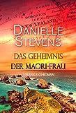 Das Geheimnis der Maori-Frau: Neuseeland-Roman (Liebe & Schicksal in fernen Ländern 1)