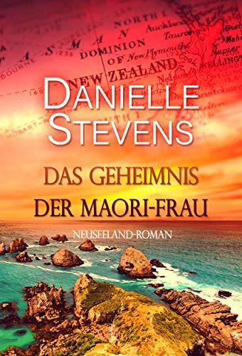 Das Geheimnis der Maori-Frau: Neuseeland-Roman