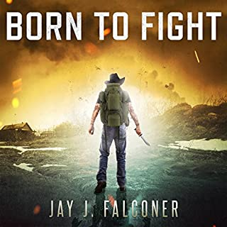 Born to Fight     A Post-Apocalyptic Survival Thriller              Written by:                                                                                                                                 Jay J. Falconer                               Narrated by:                                                                                                                                 Gary Tiedemann                      Length: 27 hrs and 19 mins     1 rating     Overall 5.0