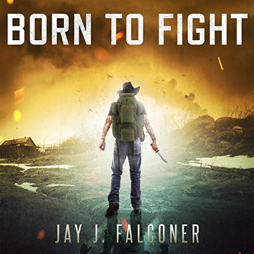 Born to Fight     A Post-Apocalyptic Survival Thriller              By:                                                                                                                                 Jay J. Falconer                               Narrated by:                                                                                                                                 Gary Tiedemann                      Length: 27 hrs and 19 mins     278 ratings     Overall 4.2