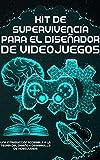 Kit de Supervivencia para el Diseñador de Videojuegos: Una Introducción Accesible a la...