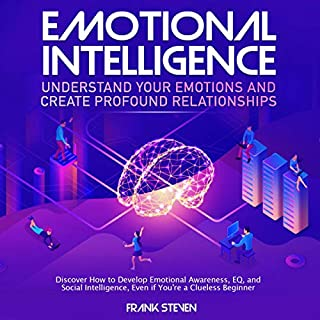 Emotional Intelligence: Understand Your Emotions and Create Profound Relationships cover art