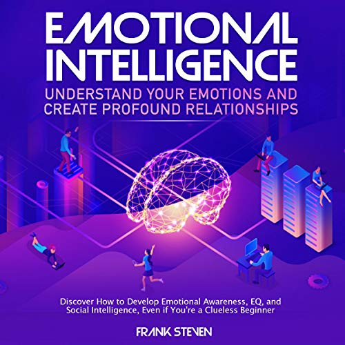 Emotional Intelligence: Understand Your Emotions and Create Profound Relationships audiobook cover art