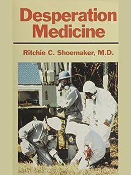 Desperation Medicine by [Ritchie C. Shoemaker Md]
