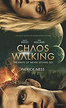 Chaos Walking Movie Tie-in Edition: The Knife of Never Letting Go by [Patrick Ness]