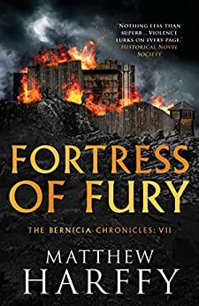 Fortress of Fury: An unputdownable historical fiction series (The Bernicia Chronicles Book 7) by [Matthew Harffy]