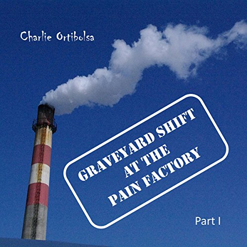 Graveyard Shift at the Pain Factory: Part 1 audiobook cover art