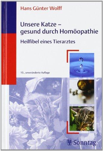 Wolff, Hans G.:<br>Unsere Katze - gesund durch Homöopathie<br>Heilfibel eines Tierarztes
