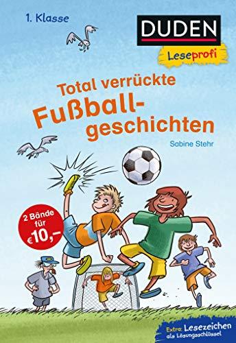 Duden Leseprofi – Total verrückte Fußballgeschichten, 1. Klasse: Kinderbuch für Erstleser ab 6 Jahren (Lesen lernen 1. Klasse, Band 31)