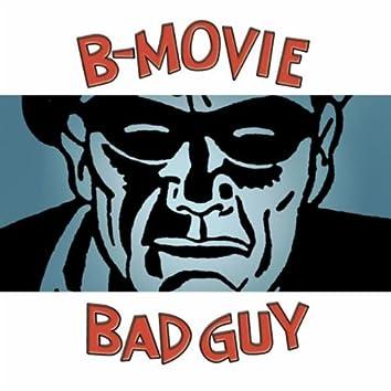 B-MOVIE BAD GUY