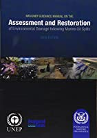 IMO/UNEP Guidance Manual on the Assessment and Restoration of Environmental Damage Following Marine Oil Spills, 2009 Edition