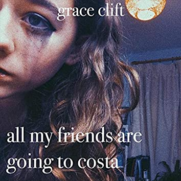 All My Friends Are Going to Costa