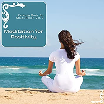 Meditation For Positivity - Relaxing Music For Stress Relief, Vol. 3