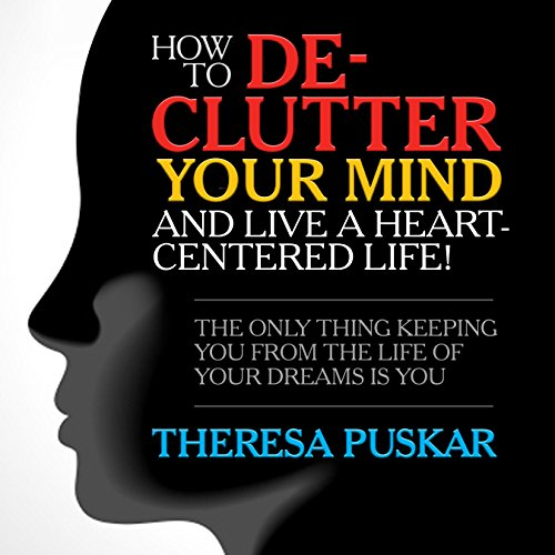 How to DeClutter Your Mind and Live a HeartCentered Life! cover art